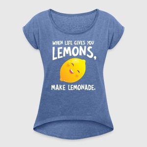 When Live Gives You Lemons, Make Lemonade Tee shirts - T-shirt Femme à manches retroussées