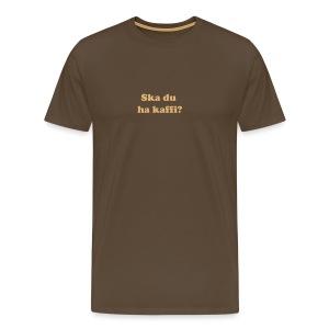 Ska du ha kaffi? - Premium T-skjorte for menn