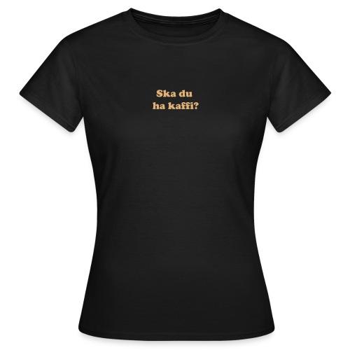Ska du ha kaffi? - T-skjorte for kvinner