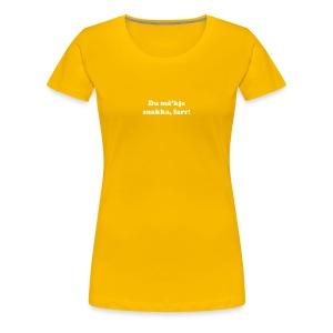 Du må'kje snakka, mårr! - Premium T-skjorte for kvinner