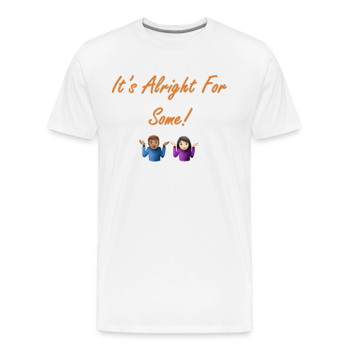 It's Alright For Some Couple (Mens) - Men's Premium T-Shirt