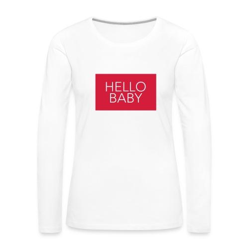 Hello Baby - Vrouwen Premium shirt met lange mouwen