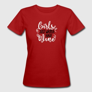 Girls just wanna have wine Camisetas - Camiseta ecológica mujer