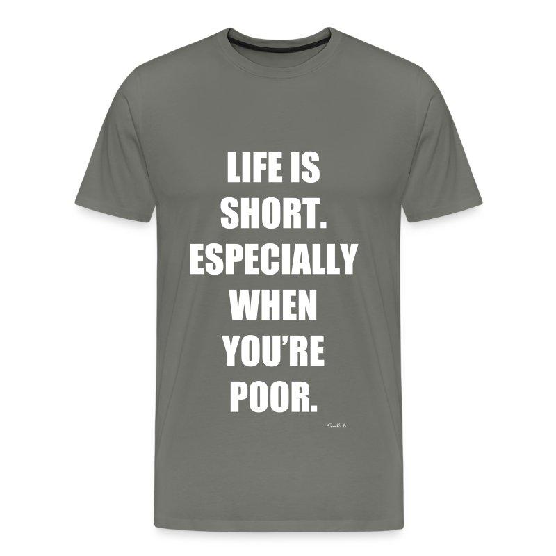 life short poor - Men's Premium T-Shirt