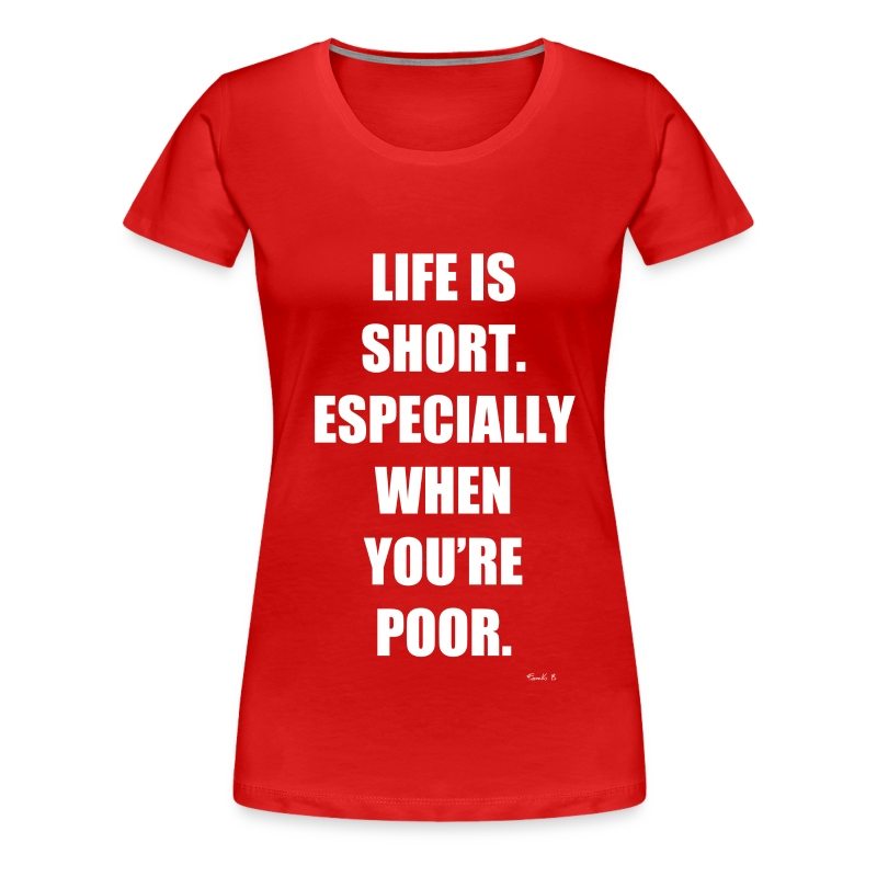 life short poor - Women's Premium T-Shirt