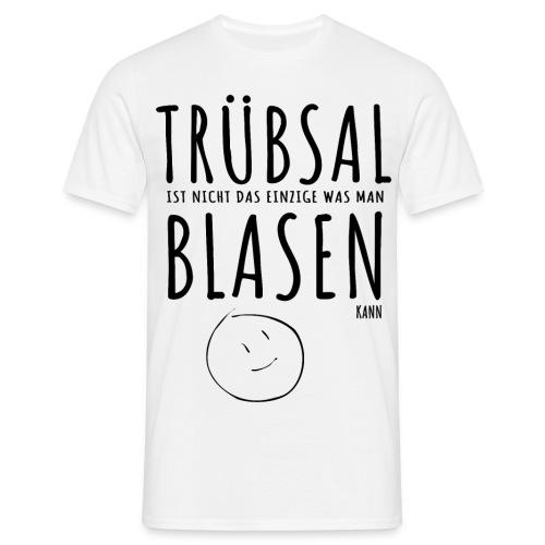 Trübsal blasen - Männer T-Shirt
