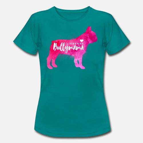 Liebende Bullymama - Frauen T-Shirt