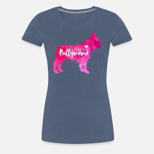 Liebende Bullymama - Frauen Premium T-Shirt