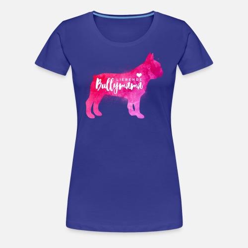 Liebende Bullymama - Frauen Premium T-Shirt - Frauen Premium T-Shirt
