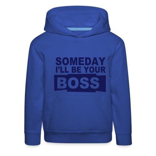 Someday I'll be your boss-Hoodie - Kids' Premium Hoodie