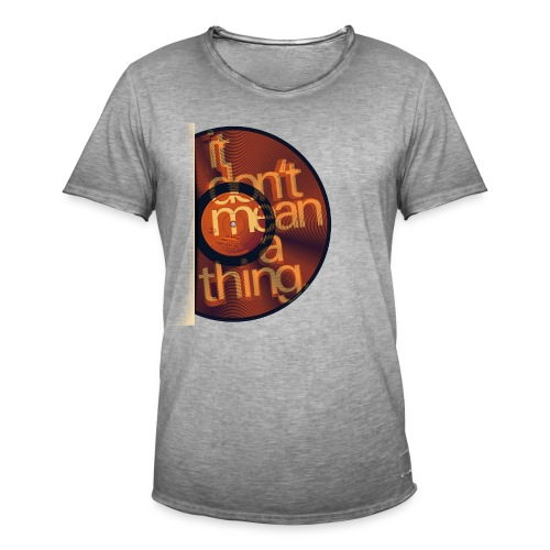 DONT MEAN A THING sl0107c (12 INCH 45RPM Vinyl print) - Männer Vintage T-Shirt