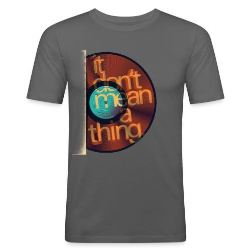 DONT MEAN A THING sl0107c (12 INCH 45RPM Vinyl print) - Männer Slim Fit T-Shirt