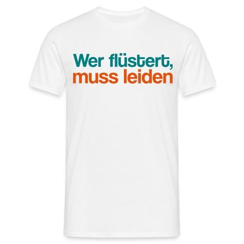 Leiden flüstern - Männer T-Shirt