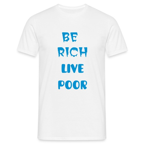 be rich T-Shirt - Men's T-Shirt