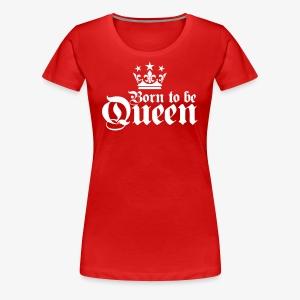 Born to be Queen Happy Birthday Frauen T-Shirt - Frauen Premium T-Shirt