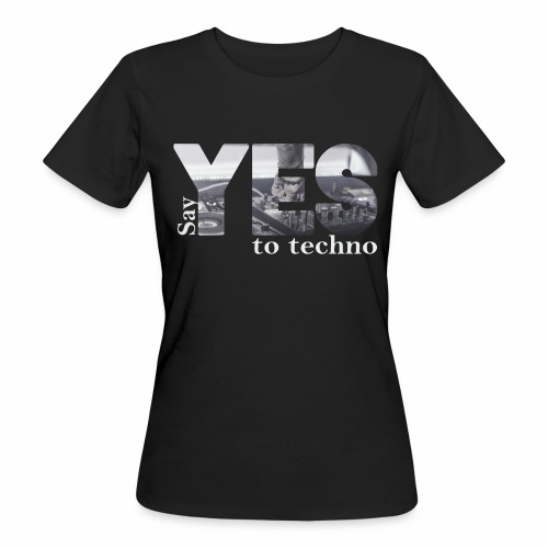 Say YES to Techno - Frauen Bio-T-Shirt
