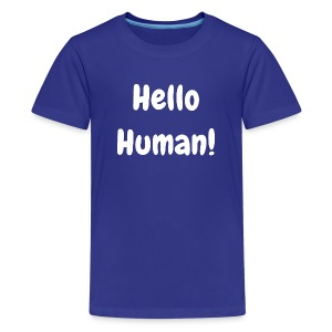 Hello Human - Original - Teenage Premium T-Shirt