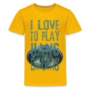 I LOVE TO PLAY HANG DRUMS - handpan - Teenager Premium T-Shirt