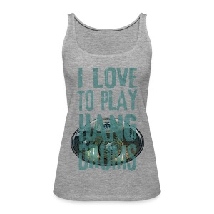 I LOVE TO PLAY HANG DRUMS - handpan - Frauen Premium Tank Top