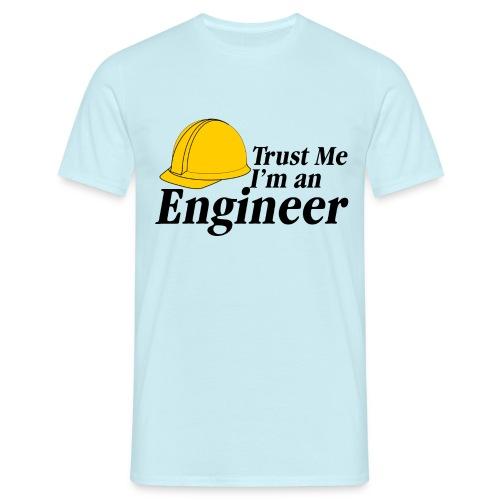 Trust Me I'm An Engineer T-Shirts - Männer T-Shirt