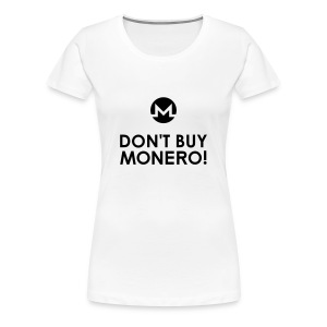 Don't Buy Monero T-Shirt - Frauen Premium T-Shirt