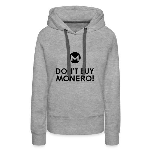 Don't Buy Monero T-Shirt - Women's Premium Hoodie