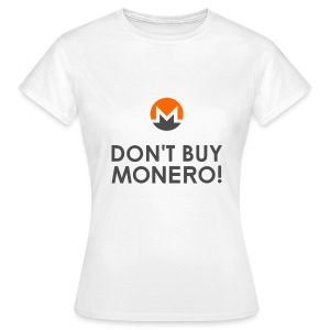 Don't Buy Monero T-Shirt - Frauen T-Shirt