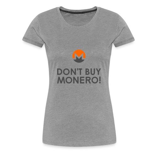 Don't Buy Monero T-Shirt - Women's Premium T-Shirt