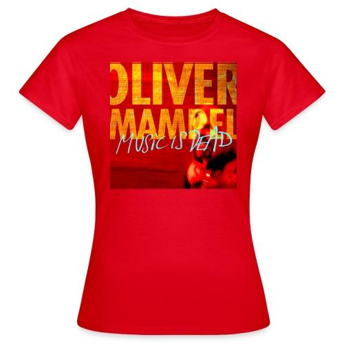 Oliver Mampel music is dead - Frauen T-Shirt