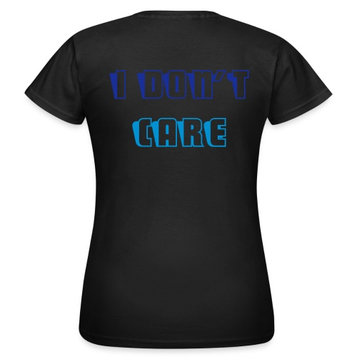 Women's i don't care T-Shirt - Women's T-Shirt