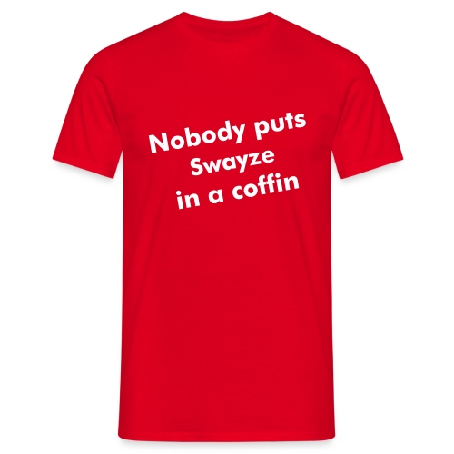 Nobody puts Patrick Swayze in a... - Men's T-Shirt