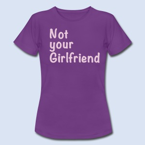 Not your Girlfriend - Liebe & Design - Frauen T-Shirt