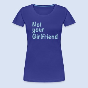 Not your Girlfriend - Liebe & Design - Frauen Premium T-Shirt