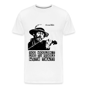 FIDDLE WITH THAT - Men's Premium T-Shirt