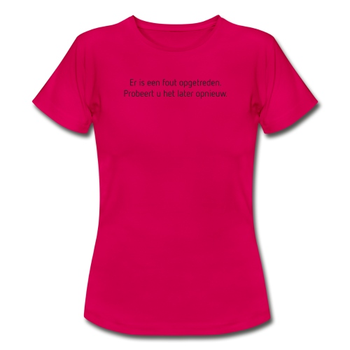 Fout opgetreden vrouwen t-shirt - Vrouwen T-shirt
