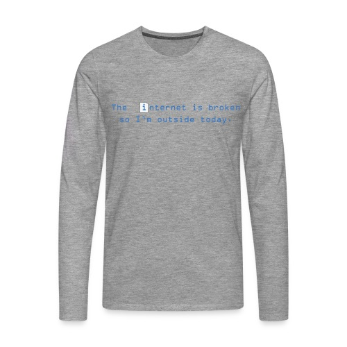 The Internet is broken  - Men's Premium Longsleeve Shirt