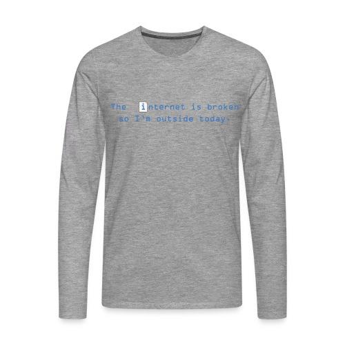 The Internet is broken  - Men's Premium Longsleeve Shirt