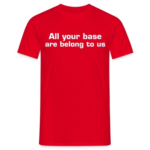 All your base are belong to us - Camiseta hombre