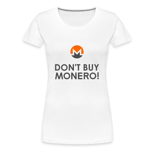 Don't Buy Monero T-Shirt - Women's Premium T-Shirt