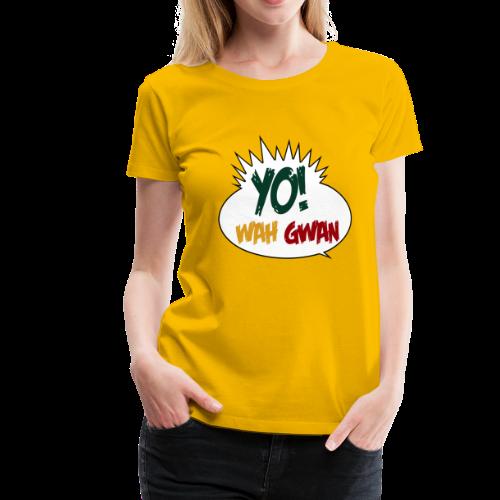 Yo! Wah Gwan - Frauen Premium T-Shirt