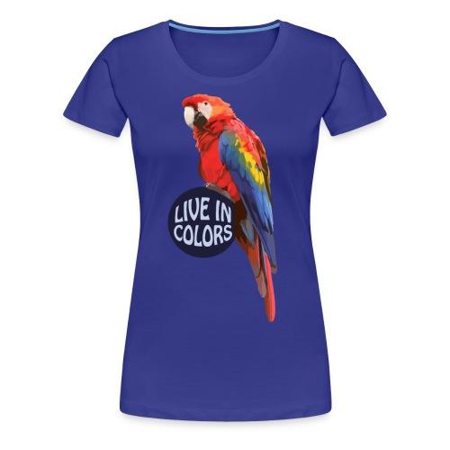 Parrot - Live in colors - Women's Premium T-Shirt
