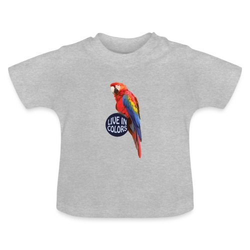 Parrot - Live in colors - Baby T-Shirt