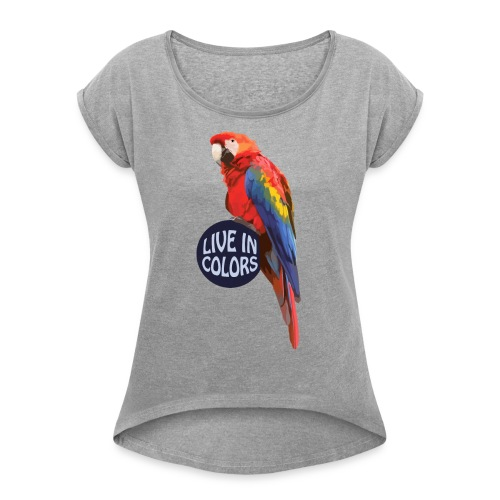 Parrot - Live in colors - Women's T-Shirt with rolled up sleeves