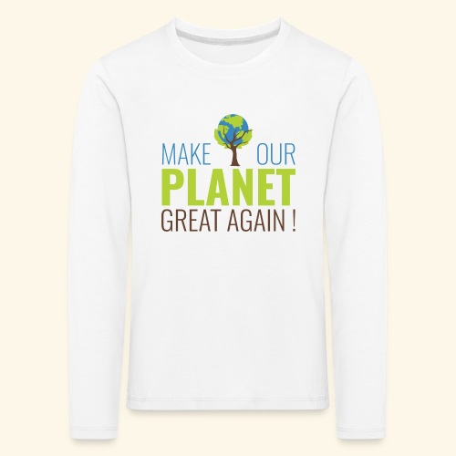 #MakeOurPlanetGreatAgain MakeOurPlanetGreatAgain Make Make our planet great again ! - T-shirt manches longues Premium Enfant