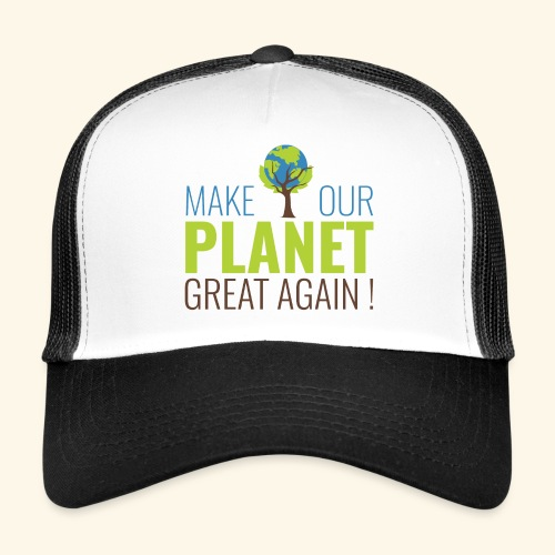 #MakeOurPlanetGreatAgain MakeOurPlanetGreatAgain Make Make our planet great again ! - Trucker Cap
