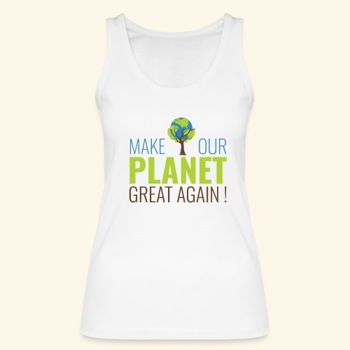 #MakeOurPlanetGreatAgain MakeOurPlanetGreatAgain Make Make our planet great again ! - Débardeur bio Femme