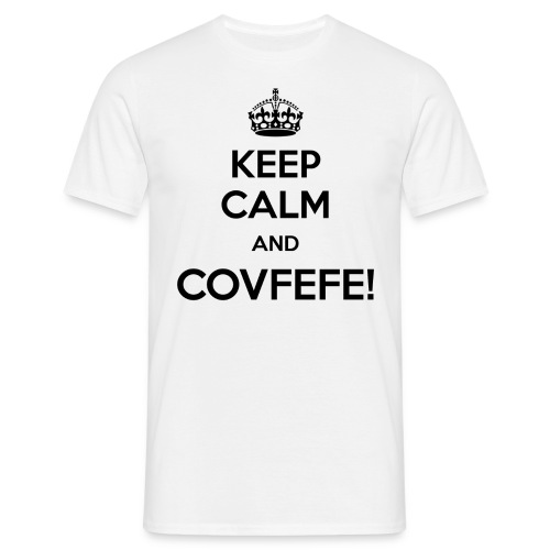 KEEP CALM AND COVFEFE!  - Männer T-Shirt