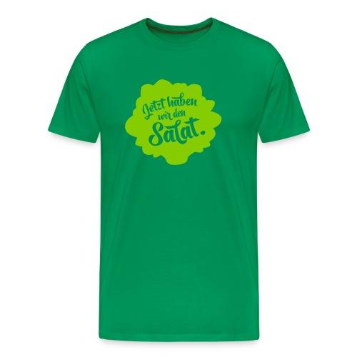 Jetzt haben wir den Salat  - Männer Premium T-Shirt