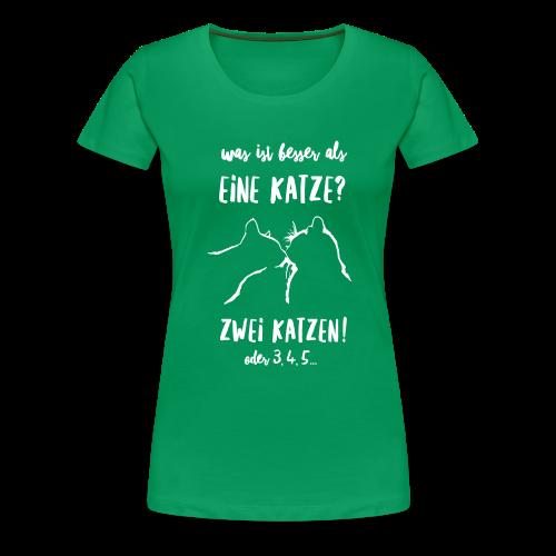 Was ist besser als eine Katze - Frauen Premium T-Shirt