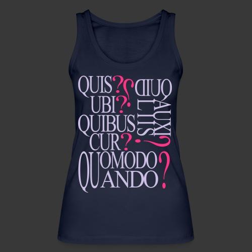 QUIS QUID UBI QUIBUS AUCILIIS CUR QUOMODO QUANDO - Women's Organic Tank Top by Stanley & Stella